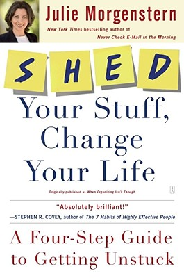 Shed Your Stuff, Change Your Life By Morgenstern, Julie